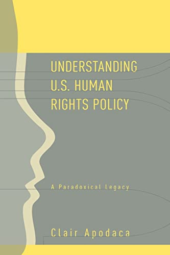 9780415954235: Understanding U.S. Human Rights Policy: A Paradoxical Legacy