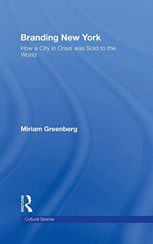 9780415954419: Branding New York: How a City in Crisis Was Sold to the World (Cultural Spaces)