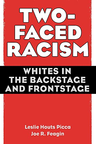 Two-Faced Racism: Whites in the Backstage and Frontstage: Picca, Leslie Houts; Feagin, Joe R.