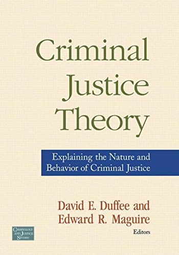 9780415954792: Criminal Justice Theory: Explaining the Nature and Behavior of Criminal Justice (Criminology and Justice Studies)