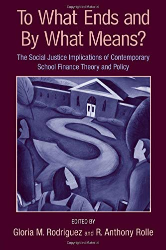 9780415954839: To What Ends and By What Means: The Social Justice Implications of Contemporary School Finance Theory and Policy