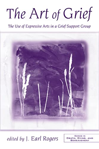 9780415955355: The Art of Grief: The Use of Expressive Arts in a Grief Support Group (Series in Death, Dying, and Bereavement)