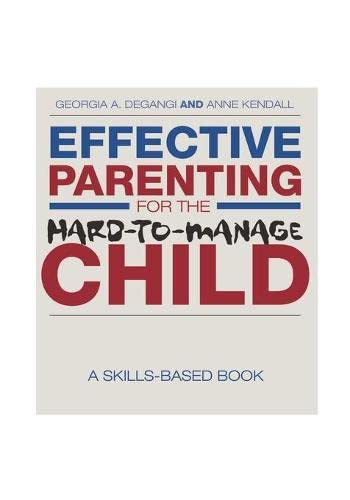 Effective Parenting for the Hard-to-Manage Child: A Skills-Based Book: DeGangi, Georgia A.; Kendall...