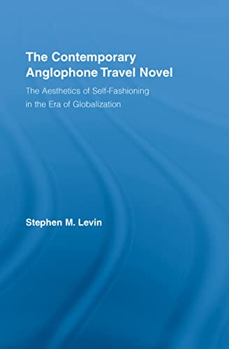 9780415955492: The Contemporary Anglophone Travel Novel: The Aesthetics of Self-Fashioning in the Era of Globalization (Literary Criticism and Cultural Theory)