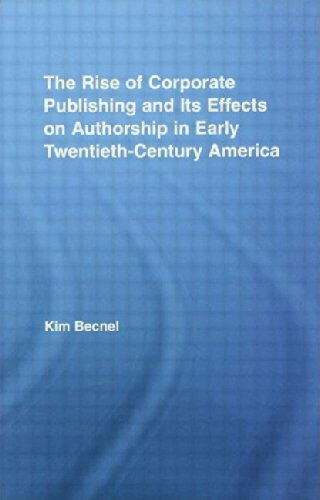 9780415955553: The Rise of Corporate Publishing and Its Effects on Authorship in Early Twentieth Century America (Literary Criticism & Cultural Theory)