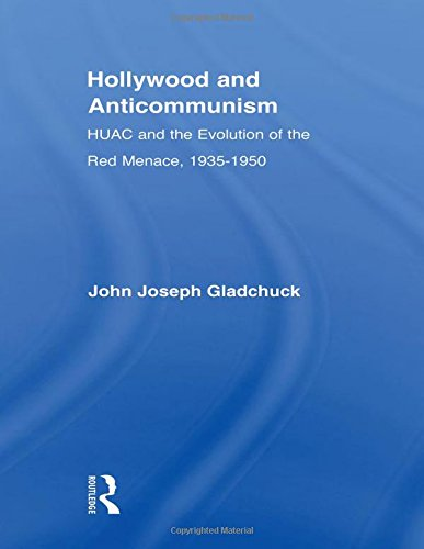 9780415955683: Hollywood and Anticommunism: HUAC and the Evolution of the Red Menace, 1935-1950 (Studies in American Popular History and Culture)