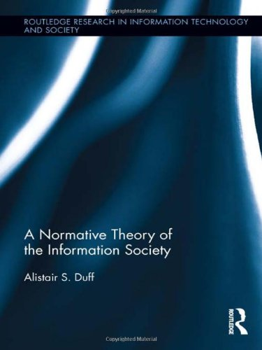 9780415955713: A Normative Theory of the Information Society (Routledge Research in Information Technology and Society)