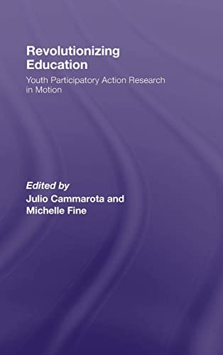 9780415956154: Revolutionizing Education: Youth Participatory Action Research in Motion (Critical Youth Studies)