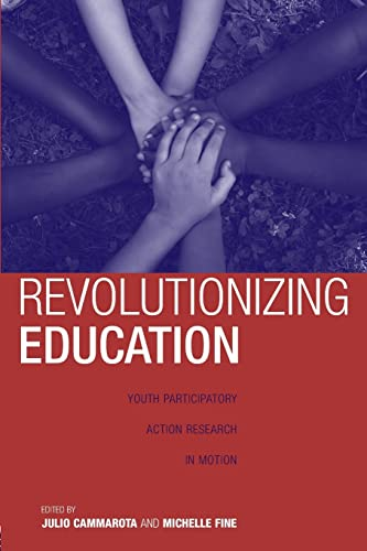 Revolutionizing Education Youth Participatory Action Research in: Cammarota, Julio