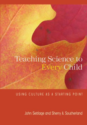 Teaching Science to Every Child: Using Culture: John Settlage, Sherry