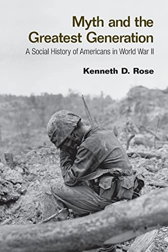 9780415956772: Myth and the Greatest Generation: A Social History of Americans in World War II