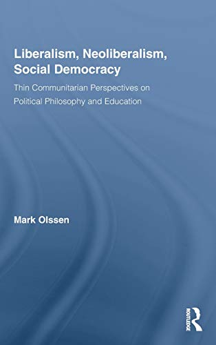 9780415957045: Liberalism, Neoliberalism, Social Democracy: Thin Communitarian Perspectives on Political Philosophy and Education: A Thin Communitarian Perspective (Routledge Studies in Social and Political Thought)