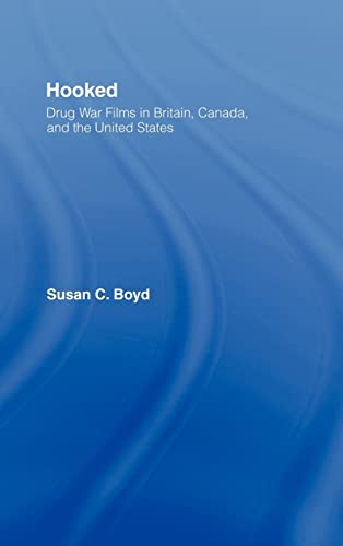 Hooked: Drug War Films in Britain, Canada, and the U.S. (Routledge Advances in Criminology): Susan ...