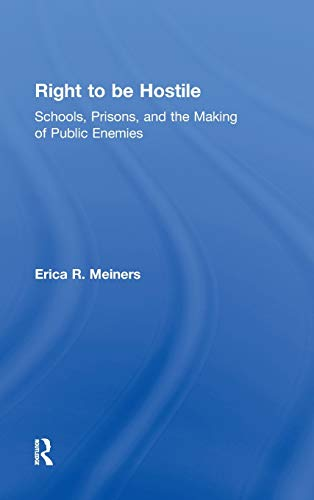 9780415957113: Right to Be Hostile: Schools, Prisons, and the Making of Public Enemies