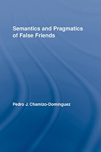 9780415957205: Semantics and Pragmatics of False Friends (Routledge Studies in Linguistics)