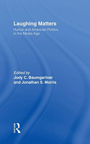 9780415957472: Laughing Matters: Humor and American Politics in the Media Age