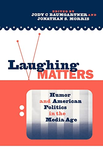 9780415957489: Laughing Matters: Humor and American Politics in the Media Age