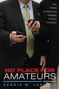 9780415957861: No Place for Amateurs: How Political Consultants are Reshaping American Democracy