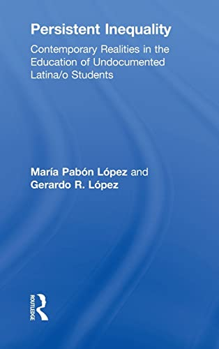 9780415957939: Persistent Inequality: Contemporary Realities in the Education of Undocumented Latina/o Students (The Critical Educator)