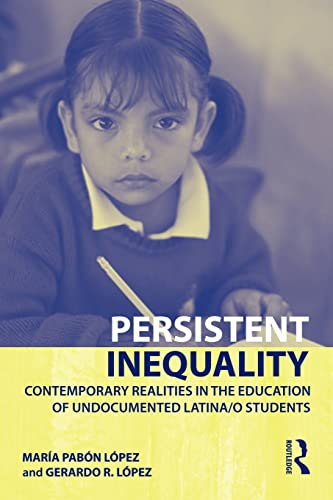 9780415957946: Persistent Inequality: Contemporary Realities in the Education of Undocumented Latina/o Students (The Critical Educator)