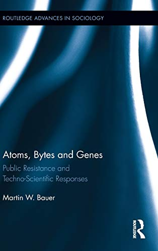 9780415958035: Atoms, Bytes and Genes: Public Resistance and Techno-Scientific Responses (Routledge Advances in Sociology)