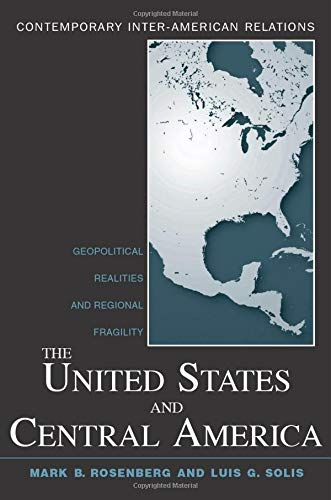 9780415958356: The United States and Central America: Geopolitical Realities and Regional Fragility (Contemporary Inter-American Relations)