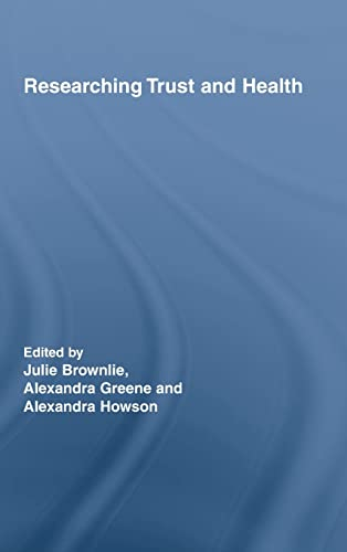 Researching Trust and Health (Routledge Studies in Health and Social Welfare): Julie Brownlie and ...