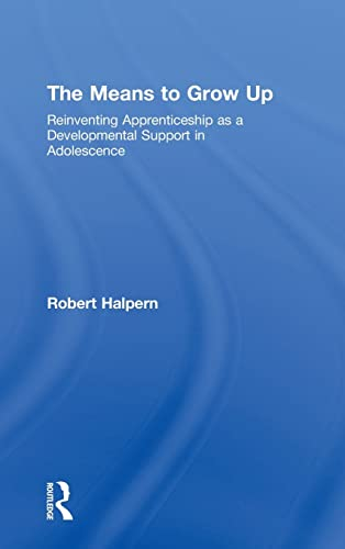 9780415960328: The Means to Grow Up: Reinventing Apprenticeship As a Developmental Support in Adolescence