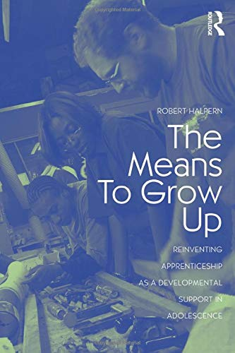 9780415960335: The Means to Grow Up: Reinventing Apprenticeship as a Developmental Support in Adolescence