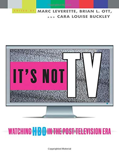 It's Not TV: Watching HBO in the: Marc Leverette; Brian