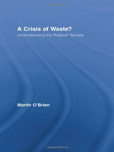 9780415960984: A Crisis of Waste?: Understanding the Rubbish Society (Routledge Advances in Sociology)
