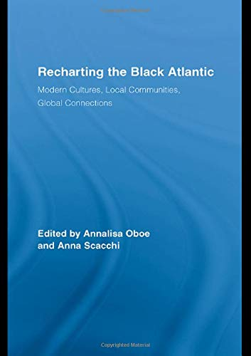 9780415961110: Recharting the Black Atlantic: Modern Cultures, Local Communities, Global Connections