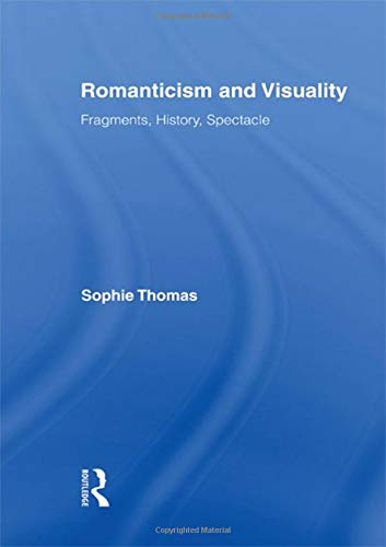 9780415961189: Romanticism and Visuality: Fragments, History, Spectacle (Routledge Studies in Romanticism)