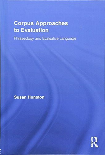 9780415962025: Corpus Approaches to Evaluation: Phraseology and Evaluative Language (Routledge Advances in Corpus Linguistics)