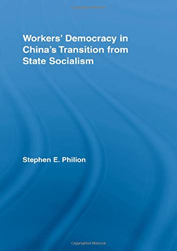 Workers' Democracy in China's Transition from State Socialism (East Asia: History, ...