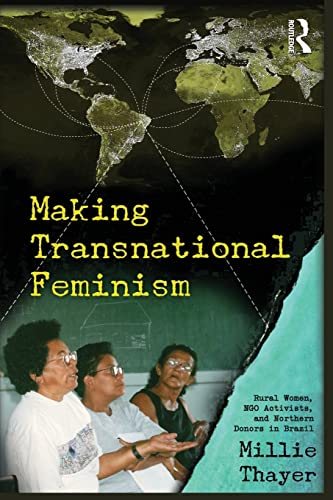 Making Transnational Feminism: Rural Women, NGO Activists, and Northern Donors in Brazil