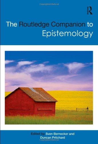 The Routledge Companion to Epistemology: Sven, Bernecker