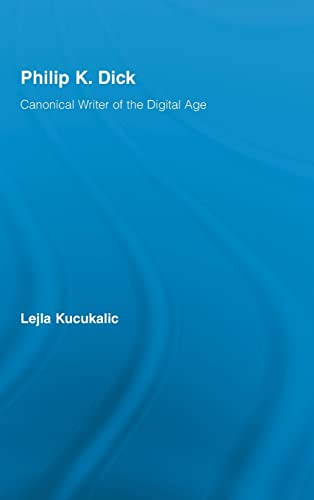 9780415962421: Philip K. Dick: Canonical Writer of the Digital Age (Studies in Major Literary Authors)
