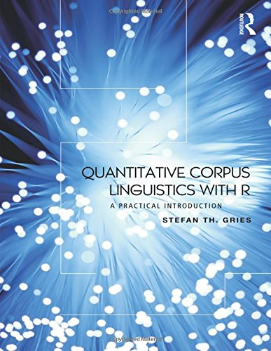 9780415962704: Quantitative Corpus Linguistics with R: A Practical Introduction