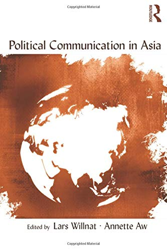 Political Communication in Asia (Routledge Communication Series): Editor-Lars Willnat; Editor-Annette