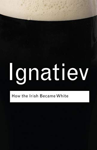 9780415963091: How the Irish Became White