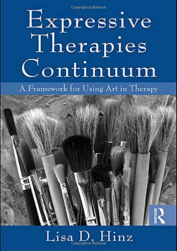 Expressive Therapies Continuum: A Framework for Using Art in Therapy: Hinz, Lisa D.