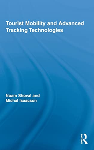 9780415963527: Tourist Mobility and Advanced Tracking Technologies (Routledge Advances in Tourism)