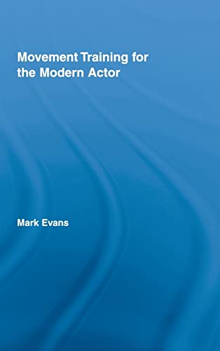 9780415963671: Movement Training for the Modern Actor (Routledge Advances in Theatre & Performance Studies)