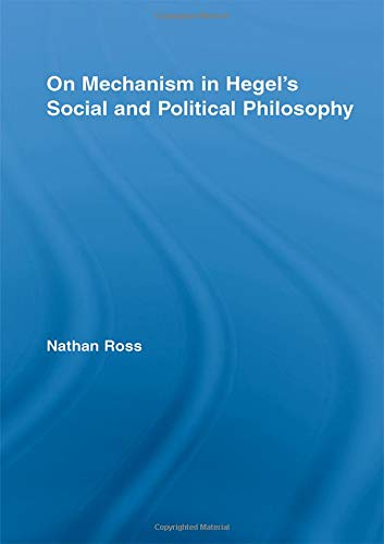 9780415963725: On Mechanism in Hegel's Social and Political Philosophy (Studies in Philosophy)