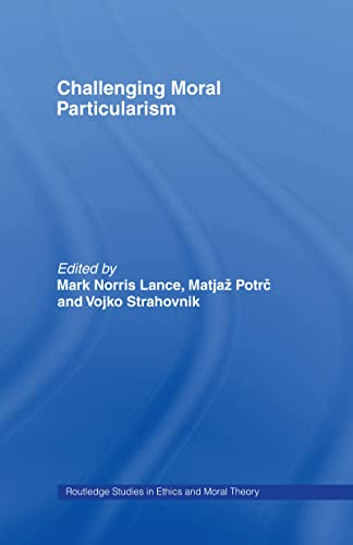 9780415963770: Challenging Moral Particularism (Routledge Studies in Ethics and Moral Theory)