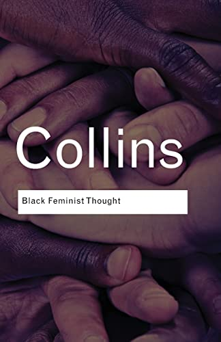 9780415964722: Black Feminist Thought: Knowledge, Consciousness, and the Politics of Empowerment (Routledge Classics)