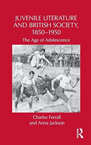 9780415964760: Juvenile Literature and British Society, 1850-1950: The Age of Adolescence (Children's Literature and Culture)