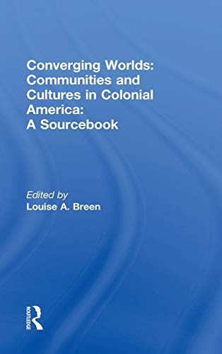 9780415964968: Converging Worlds: Communities and Cultures in Colonial America, A Sourcebook