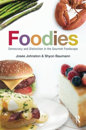 9780415965378: Foodies: Democracy and Distinction in the Gourmet Foodscape (Cultural Spaces)